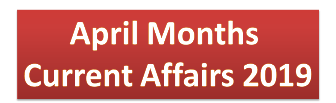 April Months Current Affairs